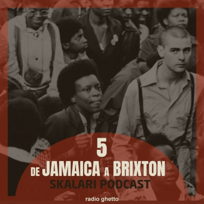 "DISPONIBLE EL SKALARI PODCAST ""5. DE JAMAICA A BRIXTON"""